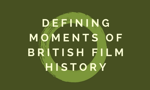 Defining Moments of British Film History