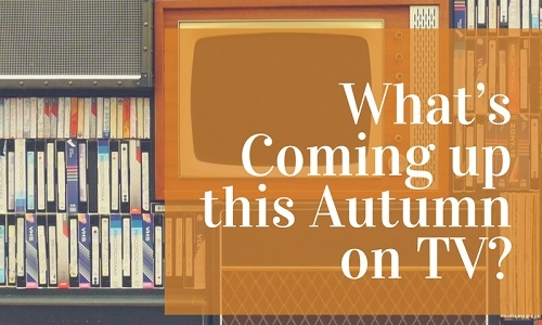 What's Coming up this Autumn on TV?