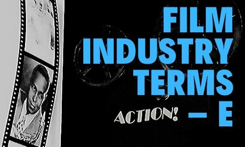 Film Industry Terms – E