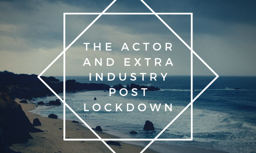 The actor and extra industry post lockdown
